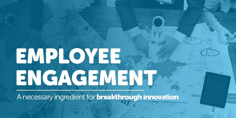 A Necessary Ingredient for Breakthrough Innovation: Employee Engagement